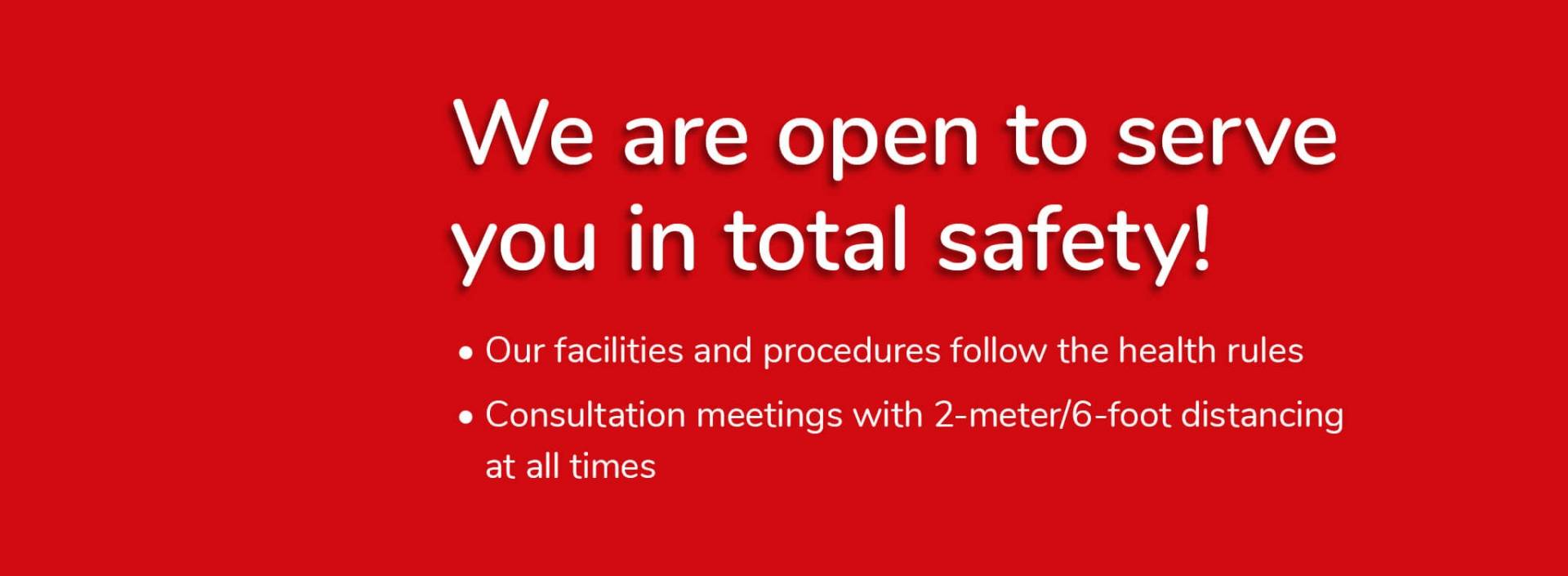We are open to serve you in total safety